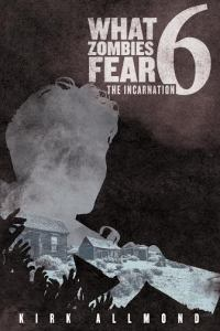 What Zombies Fear 6 The Incarnation